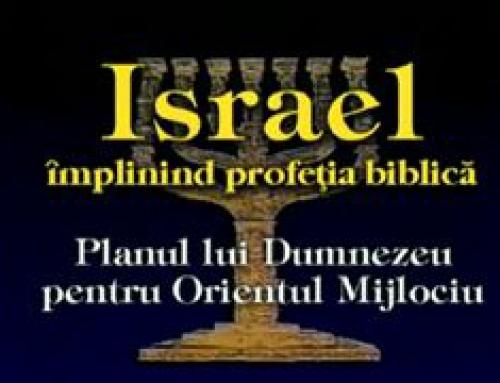 Israel – Împlinind Profeţia Biblică